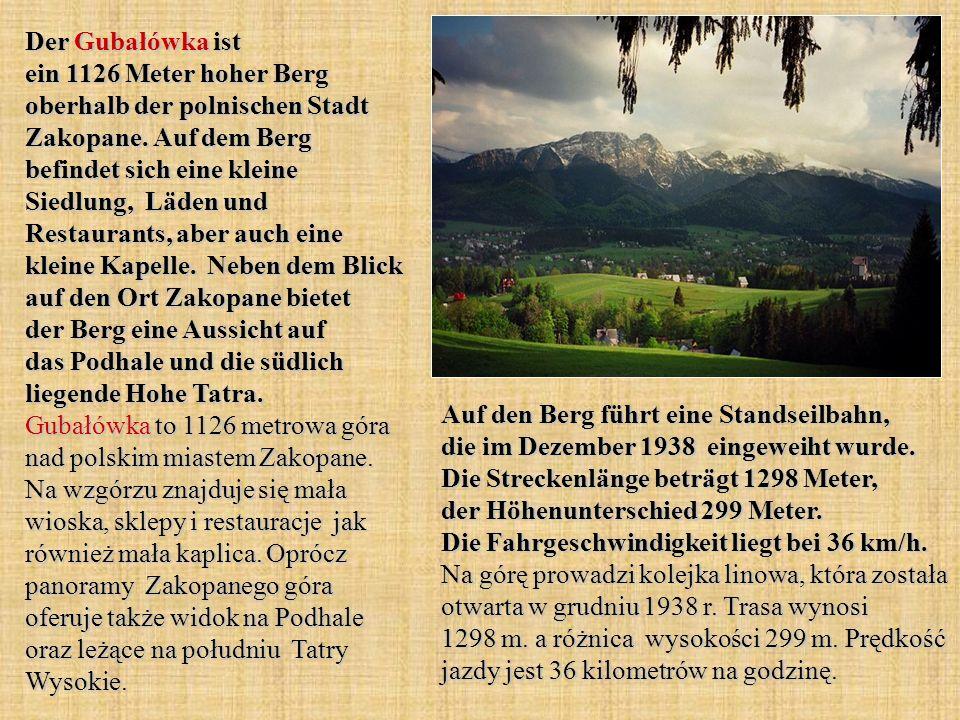 Der Gubałówka ist ein 1126 Meter hoher Berg oberhalb der polnischen Stadt Zakopane. Auf dem Berg befindet sich eine kleine Siedlung, Läden und Restaur