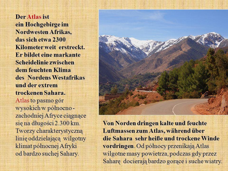 Der Atlas ist ein Hochgebirge im Nordwesten Afrikas, das sich etwa 2300 Kilometer weit erstreckt. Er bildet eine markante Scheidelinie zwischen dem fe