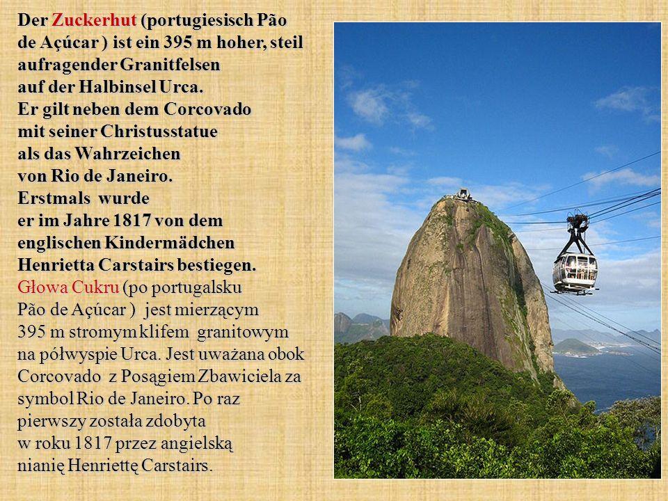 Der Zuckerhut (portugiesisch Pão de Açúcar ) ist ein 395 m hoher, steil aufragender Granitfelsen auf der Halbinsel Urca. Er gilt neben dem Corcovado m