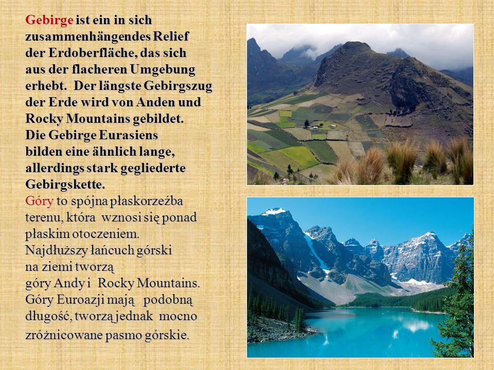 Gebirge ist ein in sich zusammenhängendes Relief der Erdoberfläche, das sich aus der flacheren Umgebung erhebt. Der längste Gebirgszug der Erde wird v