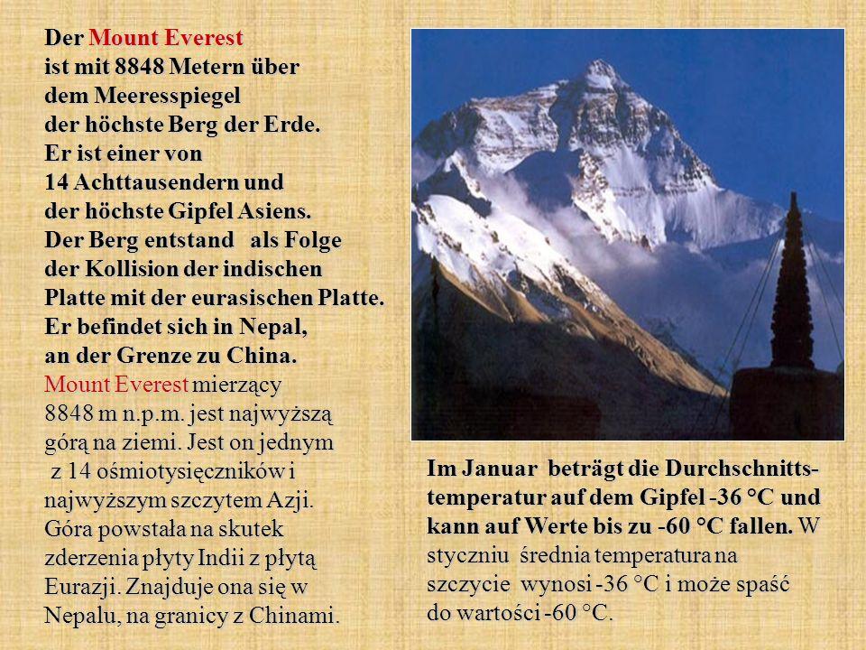 Der Mount Everest ist mit 8848 Metern über dem Meeresspiegel der höchste Berg der Erde. Er ist einer von 14 Achttausendern und der höchste Gipfel Asie