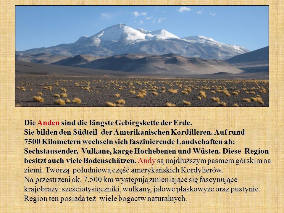 Die Anden sind die längste Gebirgskette der Erde. Sie bilden den Südteil der Amerikanischen Kordilleren. Auf rund 7500 Kilometern wechseln sich faszin