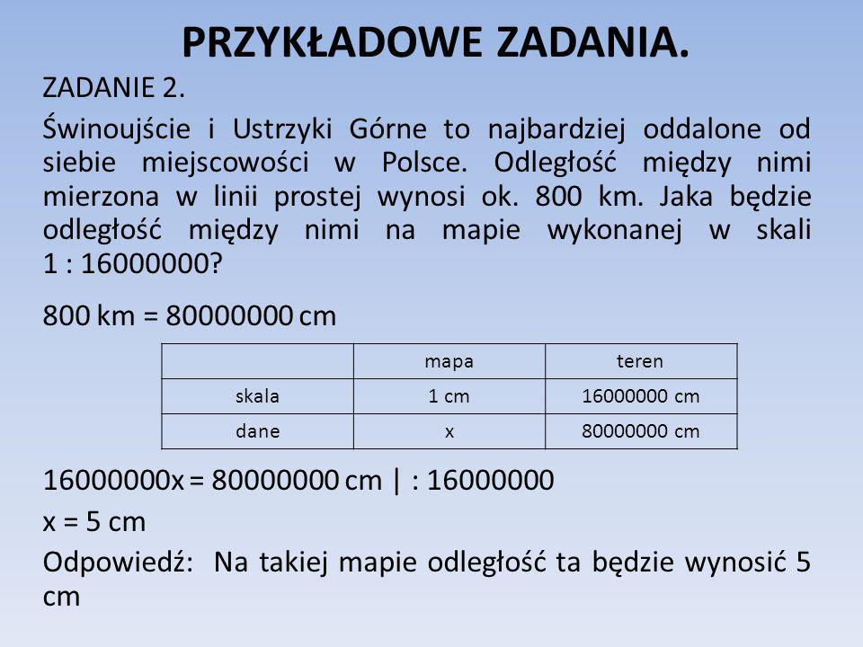 PRZYKŁADOWE ZADANIA. ZADANIE 2. Świnoujście i Ustrzyki Górne to najbardziej oddalone od siebie miejscowości w Polsce. Odległość między nimi mierzona w
