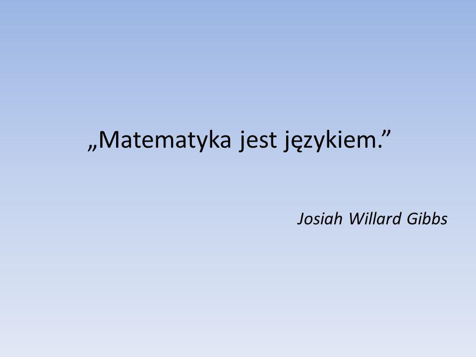 Matematyka jest językiem. Josiah Willard Gibbs