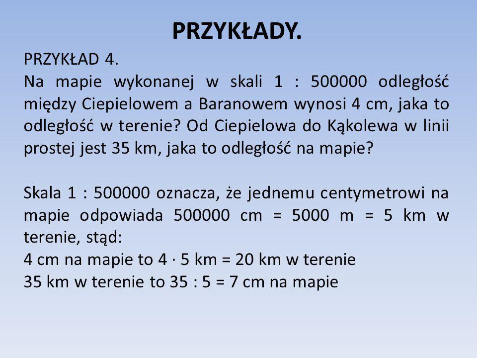 PRZYKŁADY. PRZYKŁAD 4. Na mapie wykonanej w skali 1 : 500000 odległość między Ciepielowem a Baranowem wynosi 4 cm, jaka to odległość w terenie? Od Cie