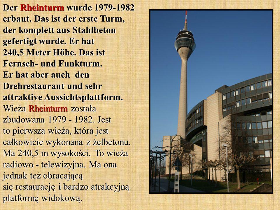 Der Rheinturm wurde 1979-1982 erbaut. Das ist der erste Turm, der komplett aus Stahlbeton gefertigt wurde. Er hat 240,5 Meter Höhe. Das ist Fernseh- u