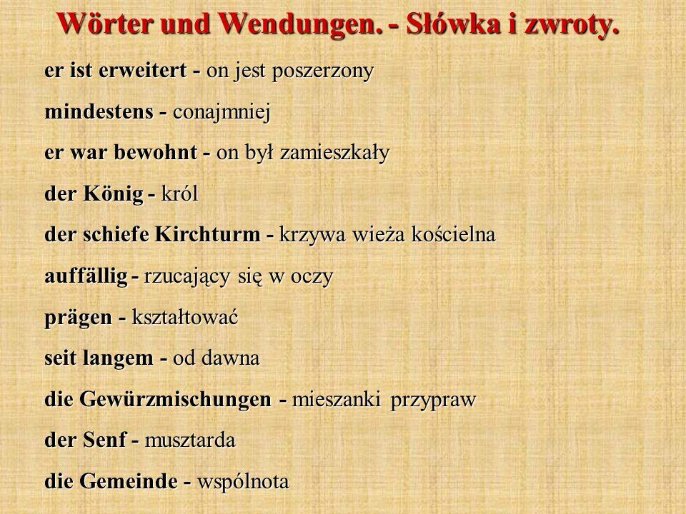 Wörter und Wendungen. - Słówka i zwroty. er ist erweitert - on jest poszerzony mindestens - conajmniej er war bewohnt - on był zamieszkały der König -
