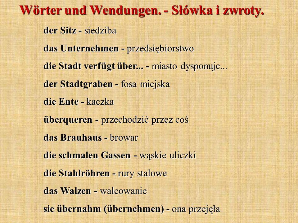 Wörter und Wendungen. - Słówka i zwroty. der Sitz - siedziba das Unternehmen - przedsiębiorstwo die Stadt verfügt über... - miasto dysponuje... der St