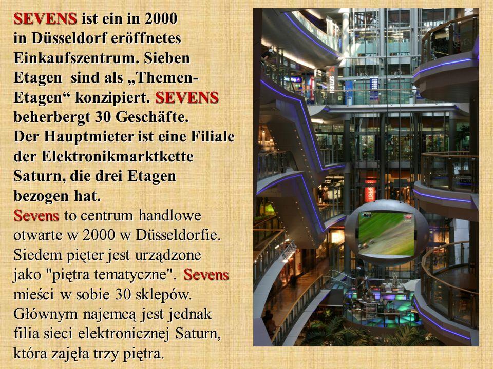 SEVENS ist ein in 2000 in Düsseldorf eröffnetes Einkaufszentrum. Sieben Etagen sind als Themen- Etagen konzipiert. SEVENS beherbergt 30 Geschäfte. Der