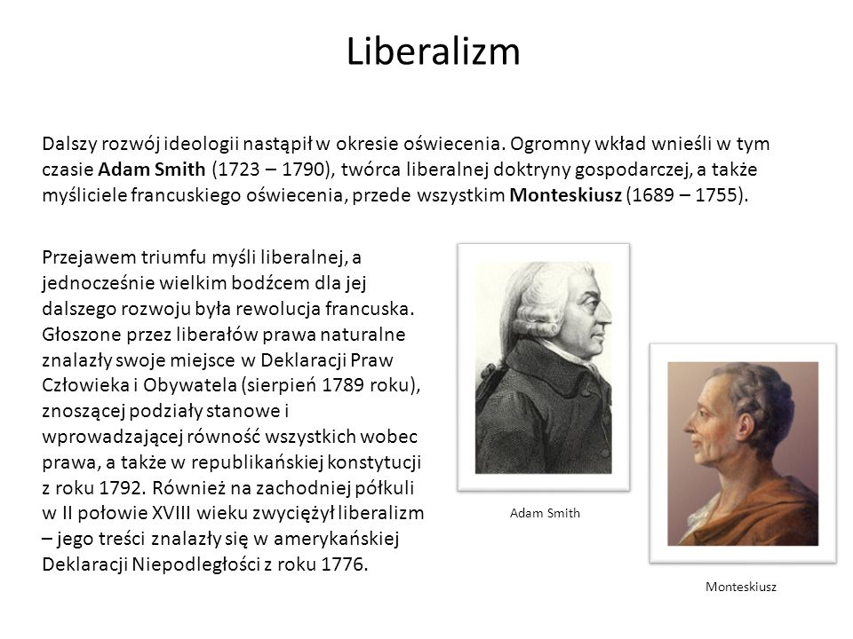 Liberalizm Dalszy rozwój ideologii nastąpił w okresie oświecenia. Ogromny wkład wnieśli w tym czasie Adam Smith (1723 – 1790), twórca liberalnej doktr