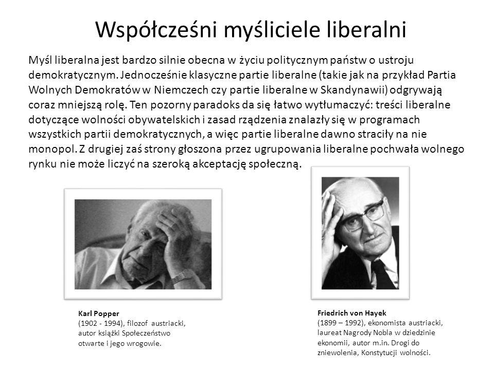 Współcześni myśliciele liberalni Myśl liberalna jest bardzo silnie obecna w życiu politycznym państw o ustroju demokratycznym. Jednocześnie klasyczne