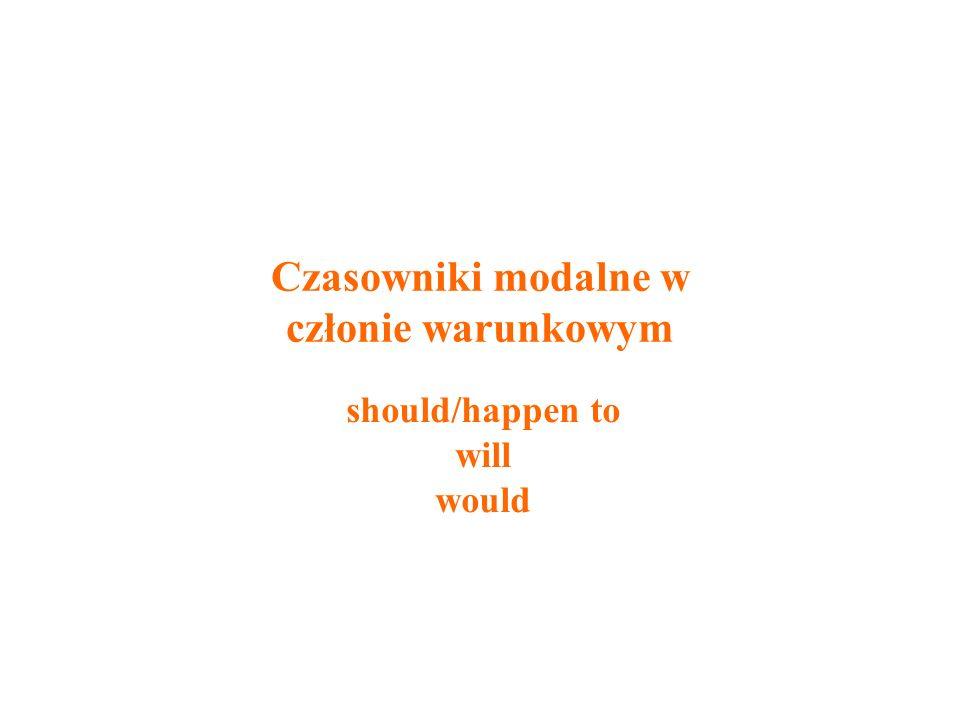 Czasowniki modalne w członie warunkowym should/happen to will would