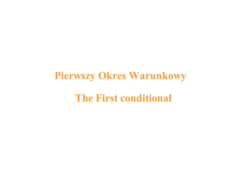 Pierwszy Okres Warunkowy The First conditional