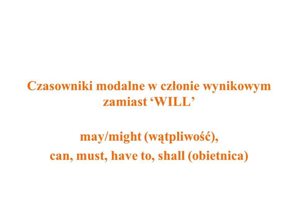 Czasowniki modalne w członie wynikowym zamiast WILL may/might (wątpliwość), can, must, have to, shall (obietnica)