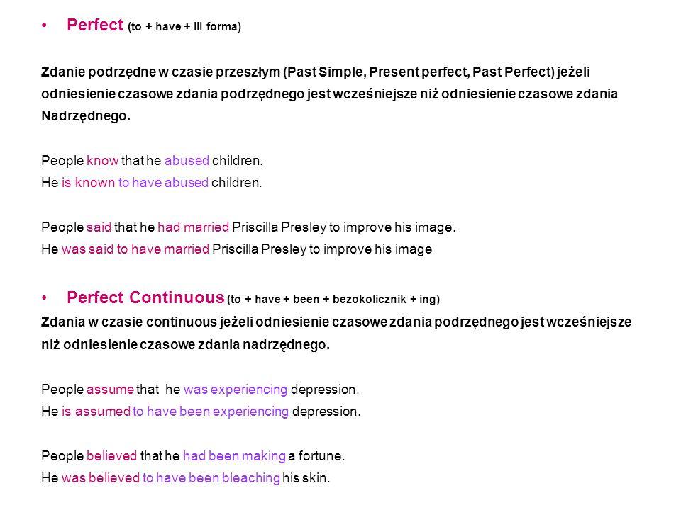 Perfect (to + have + III forma) Zdanie podrzędne w czasie przeszłym (Past Simple, Present perfect, Past Perfect) jeżeli odniesienie czasowe zdania pod