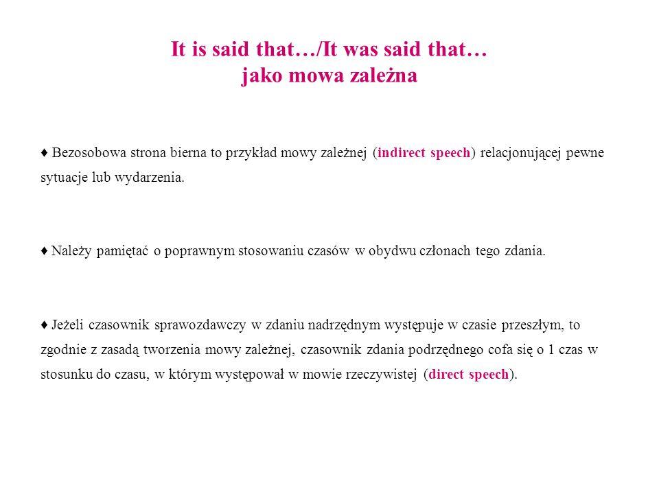 It is said that…/It was said that… jako mowa zależna Bezosobowa strona bierna to przykład mowy zależnej (indirect speech) relacjonującej pewne sytuacj