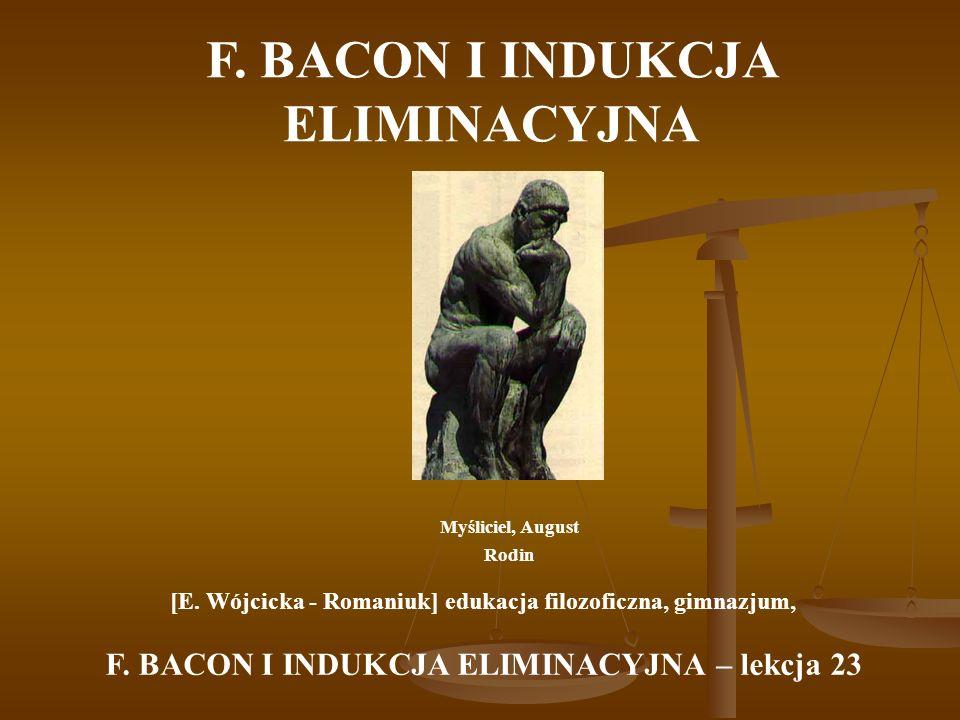 F. BACON I INDUKCJA ELIMINACYJNA Myśliciel, August Rodin [E. Wójcicka - Romaniuk] edukacja filozoficzna, gimnazjum, F. BACON I INDUKCJA ELIMINACYJNA –