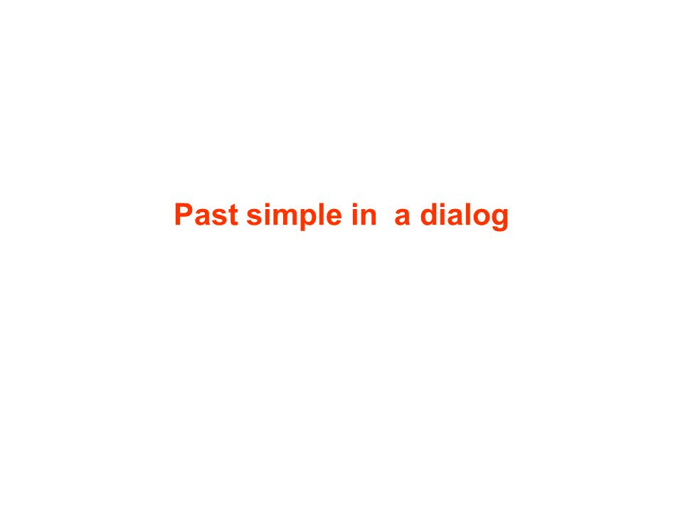 Past simple in a dialog
