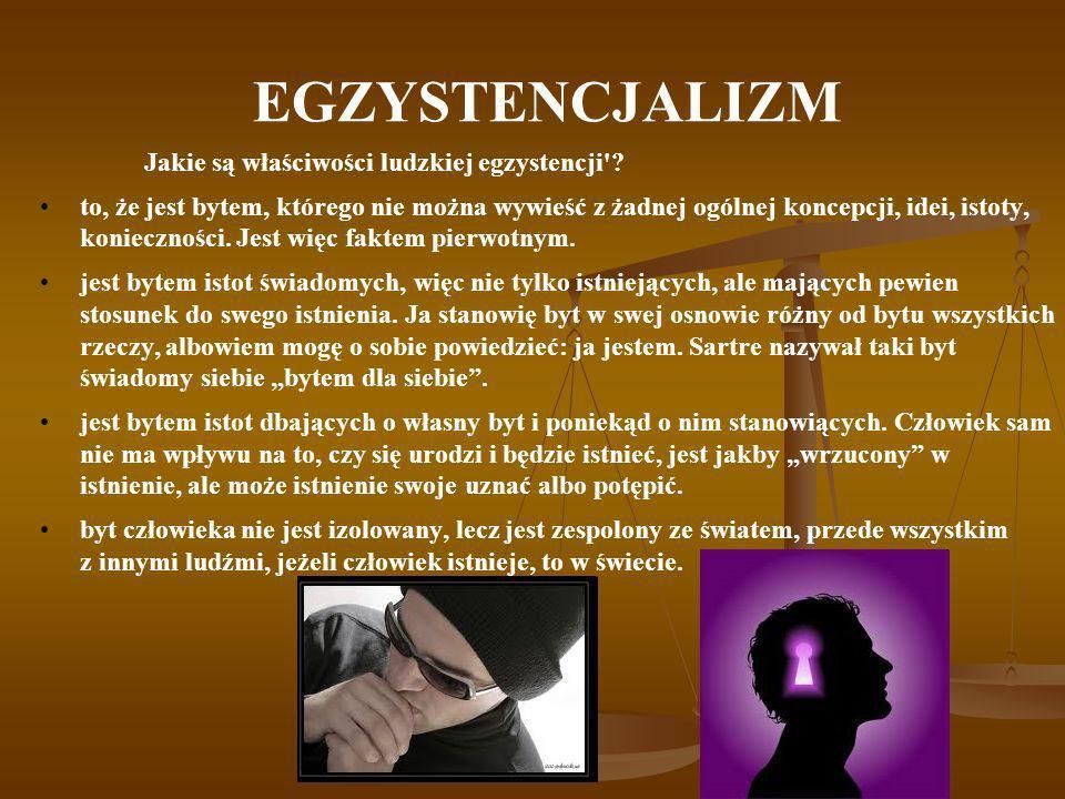 EGZYSTENCJALIZM Jakie są właściwości ludzkiej egzystencji'? to, że jest bytem, którego nie można wywieść z żadnej ogólnej koncepcji, idei, istoty, kon
