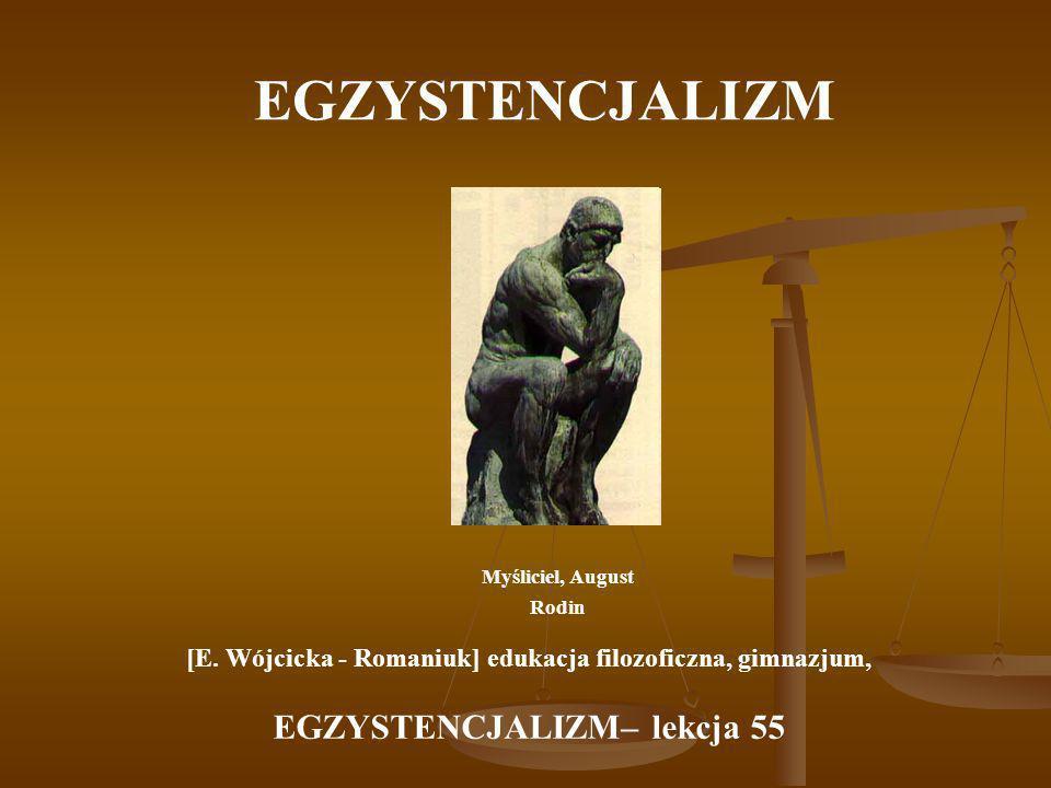 EGZYSTENCJALIZM Myśliciel, August Rodin [E. Wójcicka - Romaniuk] edukacja filozoficzna, gimnazjum, EGZYSTENCJALIZM– lekcja 55