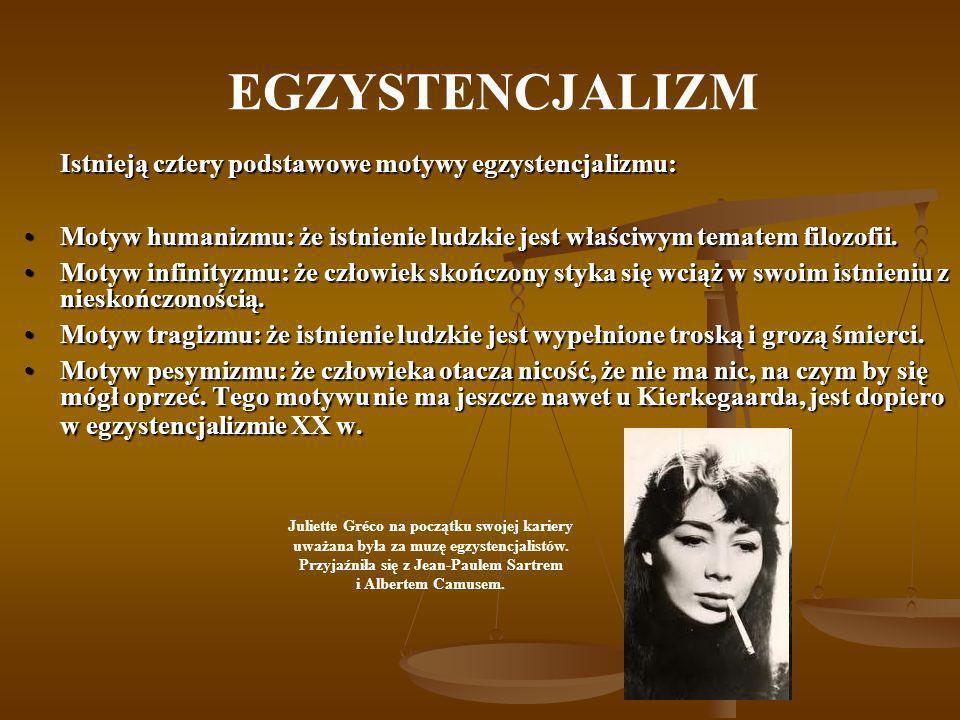 EGZYSTENCJALIZM Istnieją cztery podstawowe motywy egzystencjalizmu: Motyw humanizmu: że istnienie ludzkie jest właściwym tematem filozofii.Motyw human