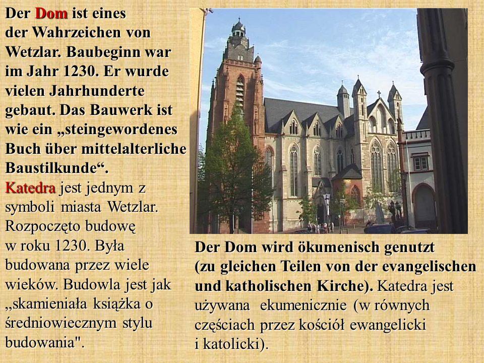 Der Dom ist eines der Wahrzeichen von Wetzlar. Baubeginn war im Jahr 1230. Er wurde vielen Jahrhunderte gebaut. Das Bauwerk ist wie ein steingewordene