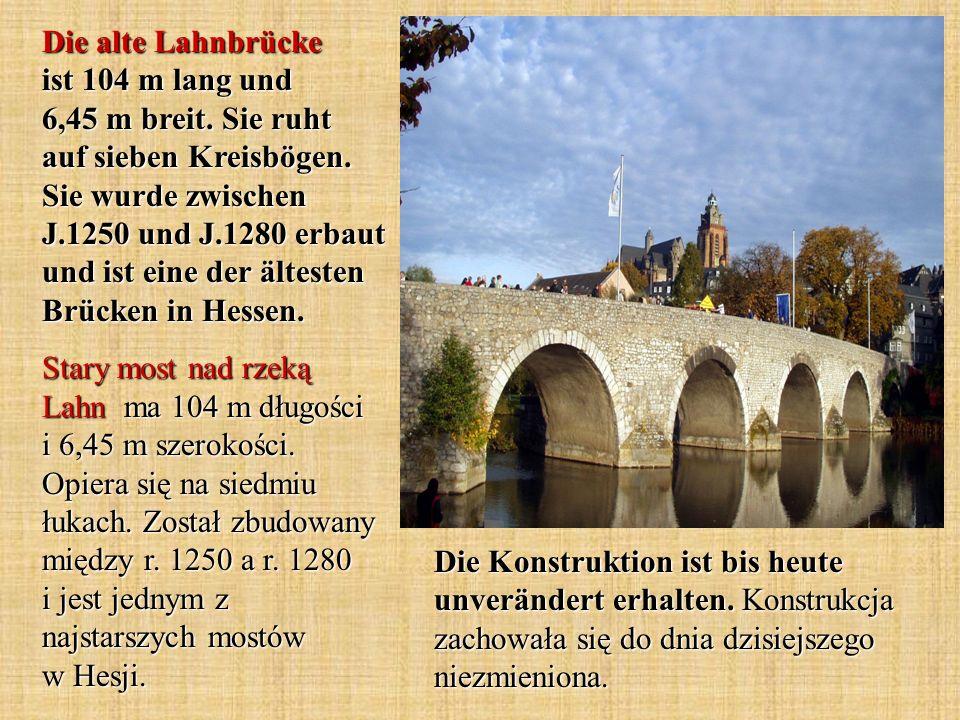 Die alte Lahnbrücke ist 104 m lang und 6,45 m breit. Sie ruht auf sieben Kreisbögen. Sie wurde zwischen J.1250 und J.1280 erbaut und ist eine der älte