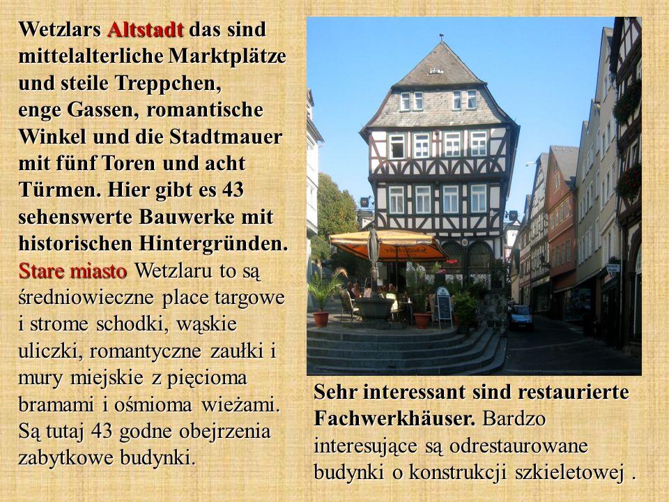 Wetzlars Altstadt das sind mittelalterliche Marktplätze und steile Treppchen, enge Gassen, romantische Winkel und die Stadtmauer mit fünf Toren und acht Türmen.