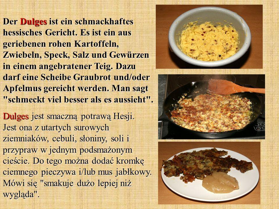 Der Dulges ist ein schmackhaftes hessisches Gericht. Es ist ein aus geriebenen rohen Kartoffeln, Zwiebeln, Speck, Salz und Gewürzen in einem angebrate