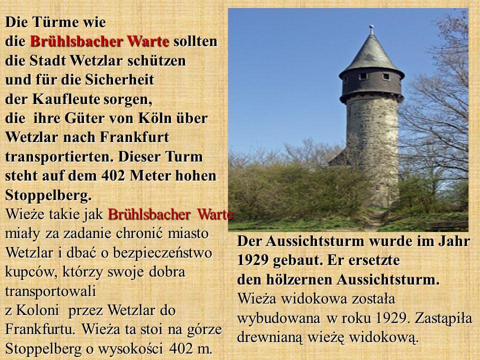 Die Türme wie die Brühlsbacher Warte sollten die Stadt Wetzlar schützen und für die Sicherheit der Kaufleute sorgen, die ihre Güter von Köln über Wetzlar nach Frankfurt transportierten.