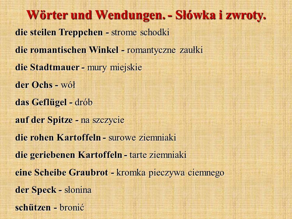 Wörter und Wendungen. - Słówka i zwroty. die steilen Treppchen - strome schodki die romantischen Winkel - romantyczne zaułki die Stadtmauer - mury mie