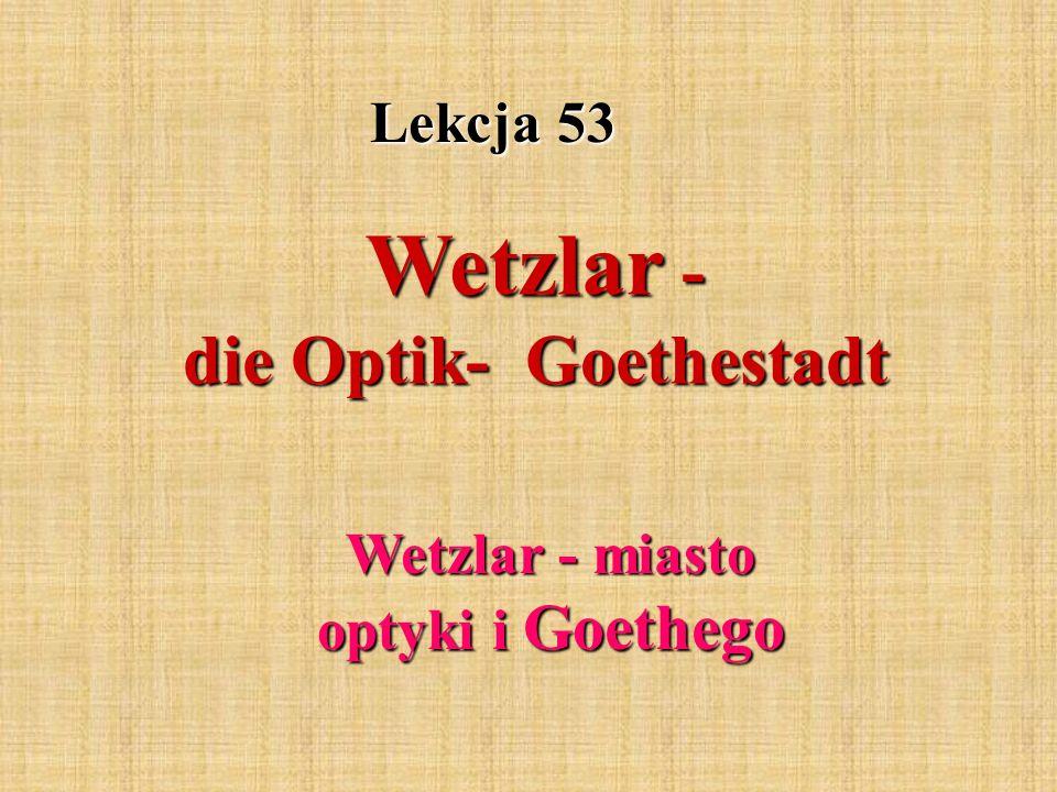 Lekcja 53 Wetzlar - die Optik- Goethestadt Wetzlar - miasto optyki i Goethego