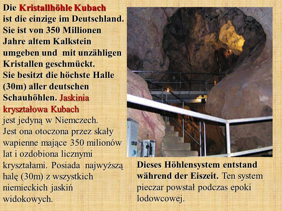 Die Kristallhöhle Kubach ist die einzige im Deutschland. Sie ist von 350 Millionen Jahre altem Kalkstein umgeben und mit unzähligen Kristallen geschmü