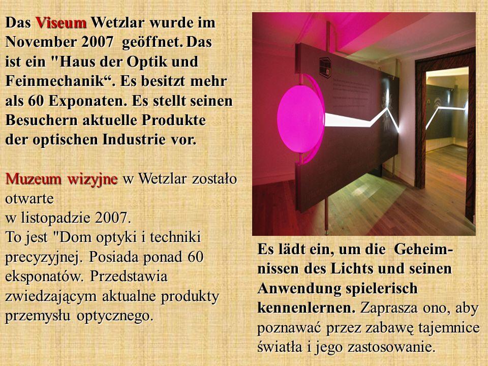 Das Viseum Wetzlar wurde im November 2007 geöffnet. Das ist ein
