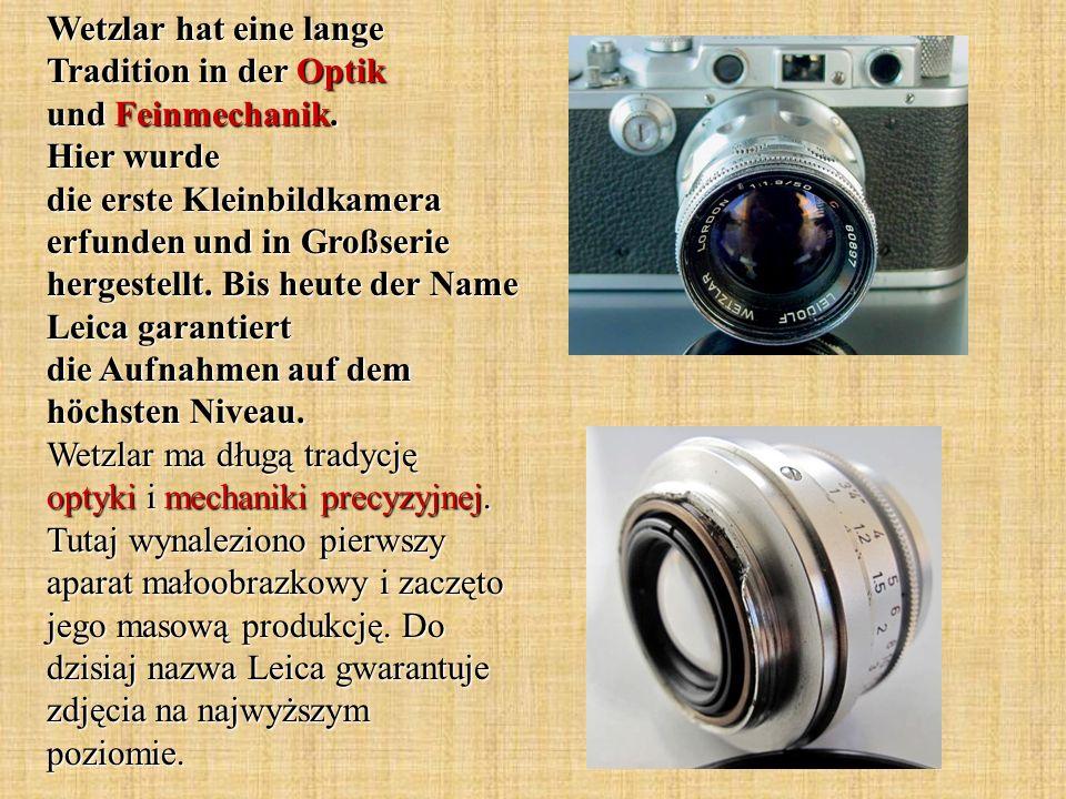Wetzlar hat eine lange Tradition in der Optik und Feinmechanik. Hier wurde die erste Kleinbildkamera erfunden und in Großserie hergestellt. Bis heute