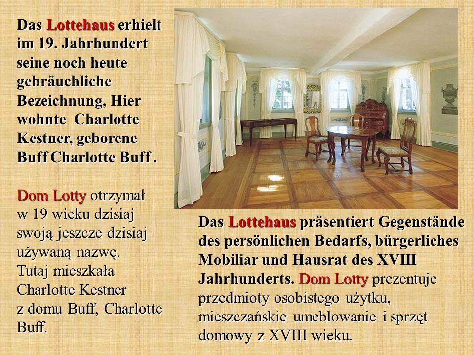 Das Lottehaus präsentiert Gegenstände des persönlichen Bedarfs, bürgerliches Mobiliar und Hausrat des XVIII Jahrhunderts. Dom Lotty prezentuje przedmi