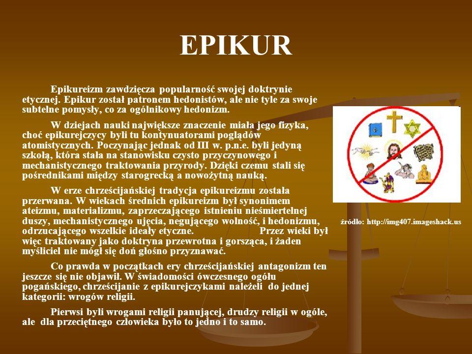 EPIKUR Epikureizm zawdzięcza popularność swojej doktrynie etycznej. Epikur został patronem hedonistów, ale nie tyle za swoje subtelne pomysły, co za o
