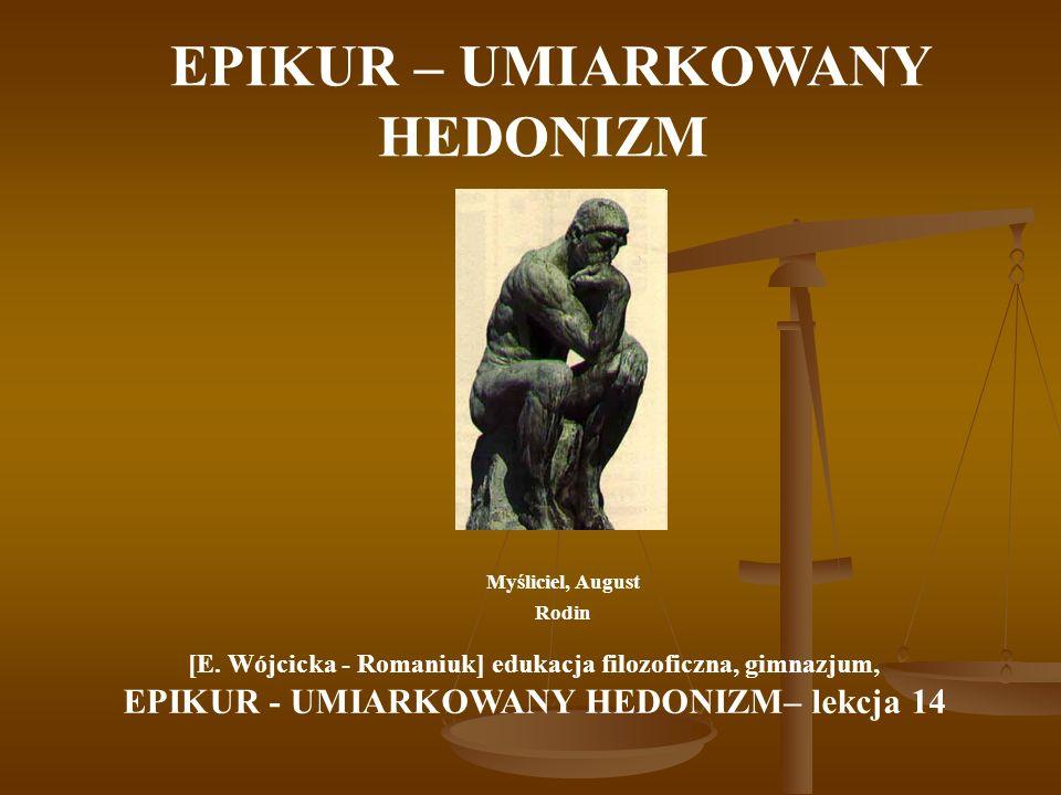 EPIKUR – UMIARKOWANY HEDONIZM Myśliciel, August Rodin [E. Wójcicka - Romaniuk] edukacja filozoficzna, gimnazjum, EPIKUR - UMIARKOWANY HEDONIZM– lekcja