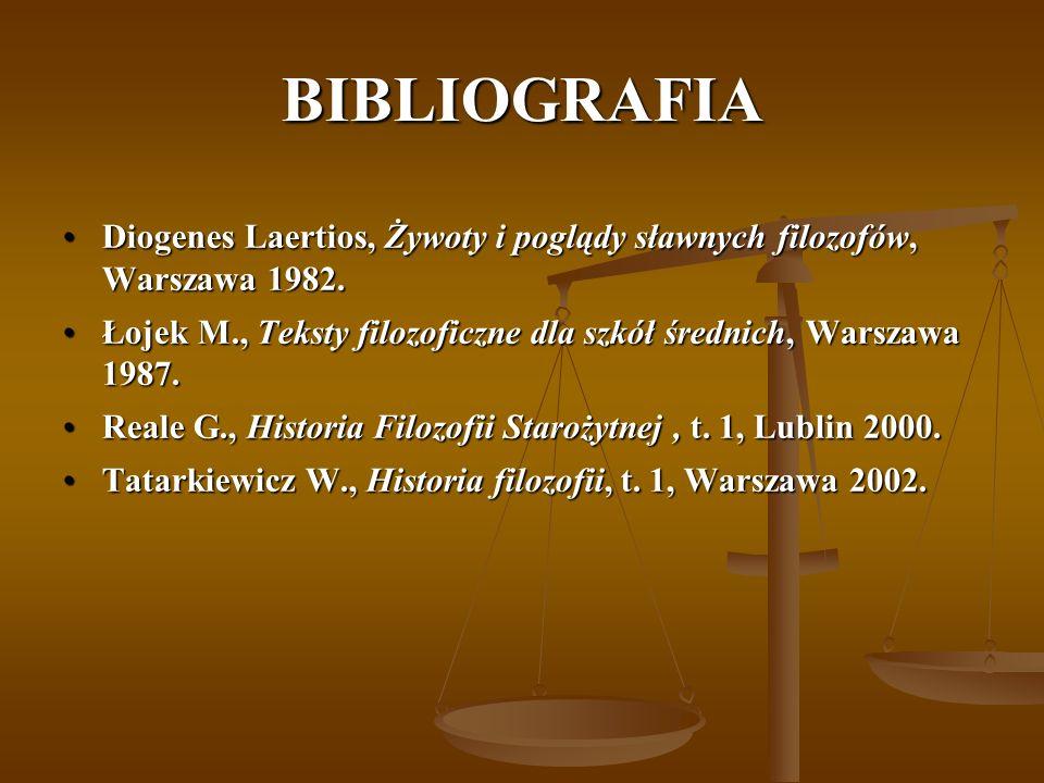 BIBLIOGRAFIA Diogenes Laertios, Żywoty i poglądy sławnych filozofów, Warszawa 1982.Diogenes Laertios, Żywoty i poglądy sławnych filozofów, Warszawa 1982.
