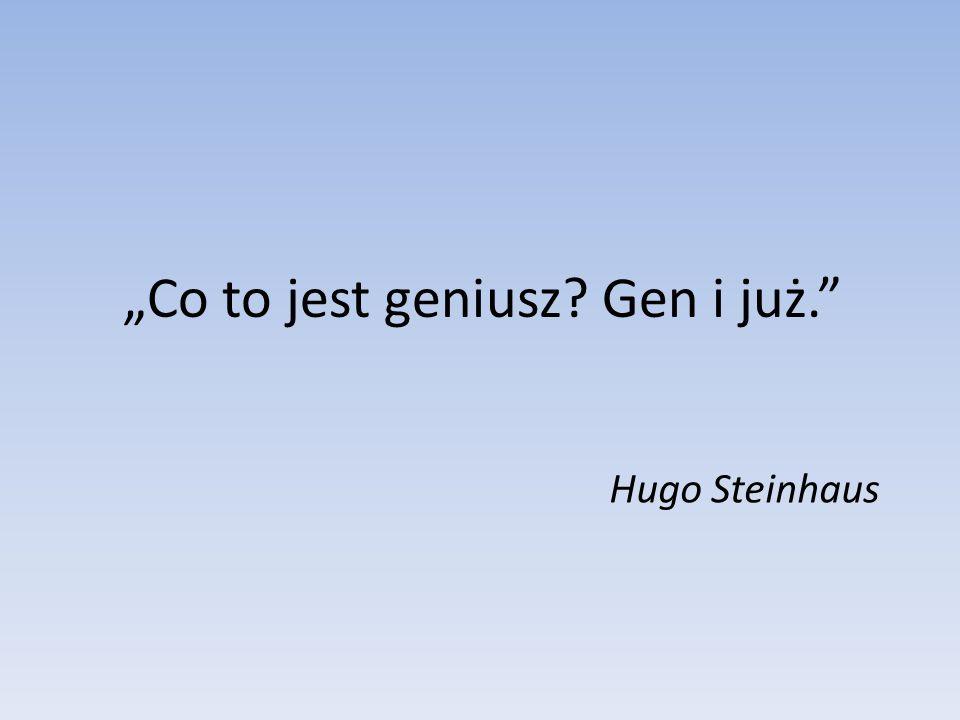 Co to jest geniusz? Gen i już. Hugo Steinhaus
