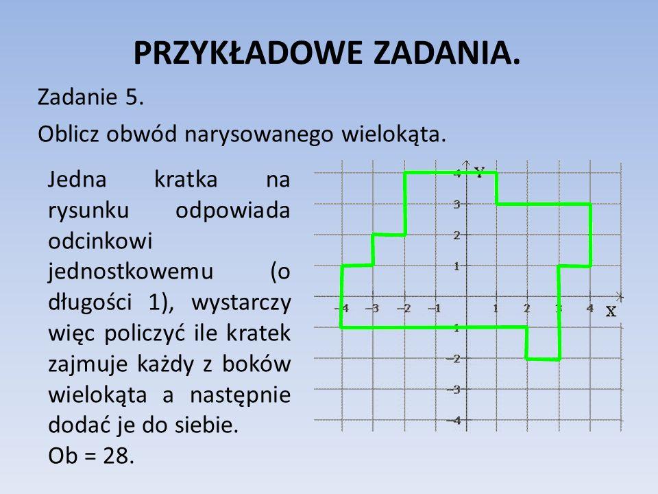 PRZYKŁADOWE ZADANIA. Zadanie 5. Oblicz obwód narysowanego wielokąta. Jedna kratka na rysunku odpowiada odcinkowi jednostkowemu (o długości 1), wystarc