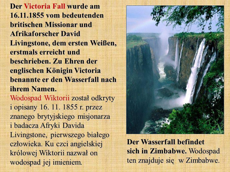 Der Victoria Fall wurde am 16.11.1855 vom bedeutenden britischen Missionar und Afrikaforscher David Livingstone, dem ersten Weißen, erstmals erreicht und beschrieben.