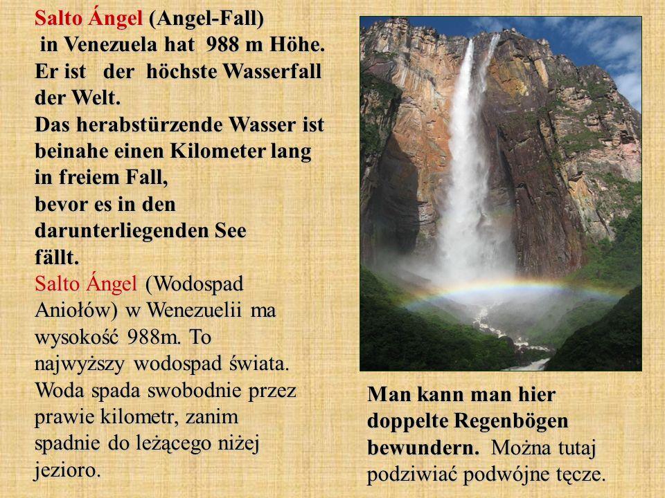 Salto Ángel (Angel-Fall) in Venezuela hat 988 m Höhe. Er ist der höchste Wasserfall der Welt. Das herabstürzende Wasser ist beinahe einen Kilometer la