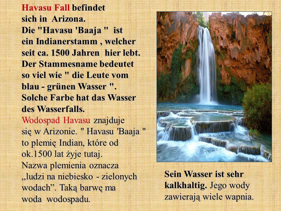 Havasu Fall befindet sich in Arizona.Die Havasu Baaja ist ein Indianerstamm, welcher seit ca.