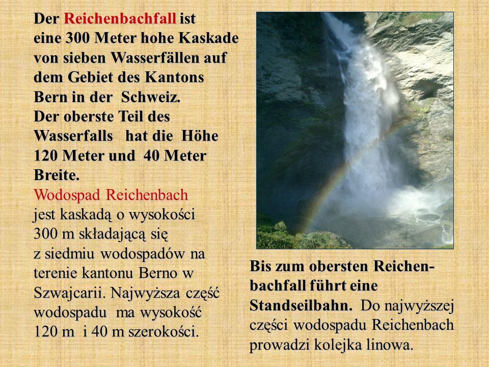 Der Reichenbachfall ist eine 300 Meter hohe Kaskade von sieben Wasserfällen auf dem Gebiet des Kantons Bern in der Schweiz. Der oberste Teil des Wasse