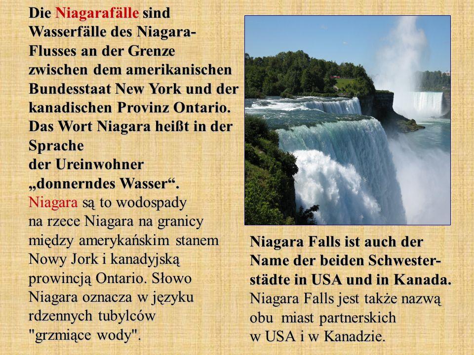 Die Niagarafälle sind Wasserfälle des Niagara- Flusses an der Grenze zwischen dem amerikanischen Bundesstaat New York und der kanadischen Provinz Ontario.