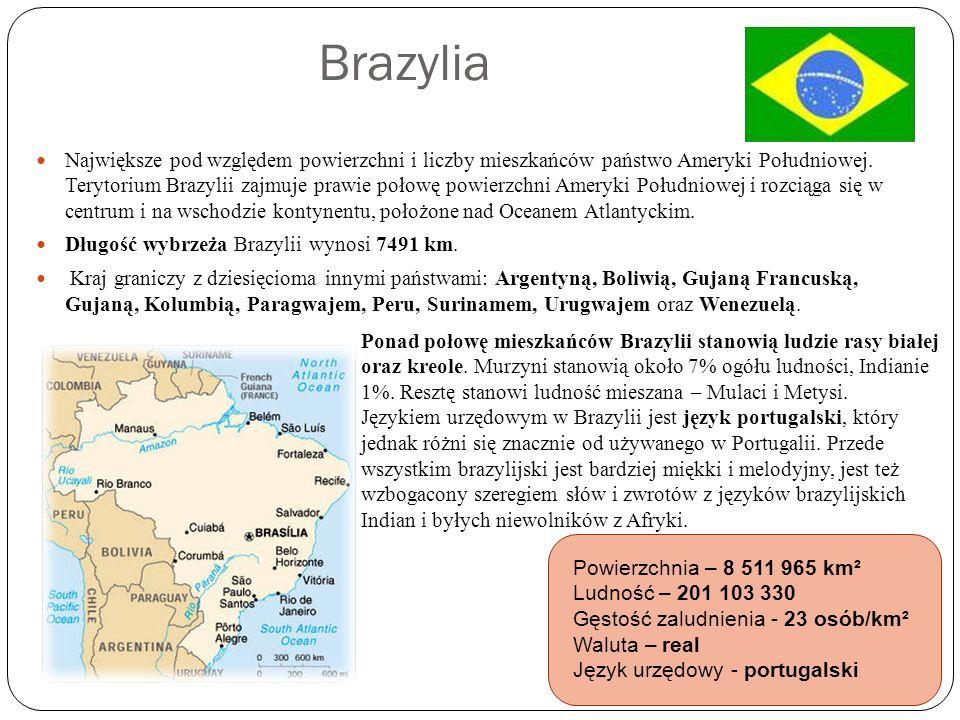 Brazylia Największe pod względem powierzchni i liczby mieszkańców państwo Ameryki Południowej. Terytorium Brazylii zajmuje prawie połowę powierzchni A