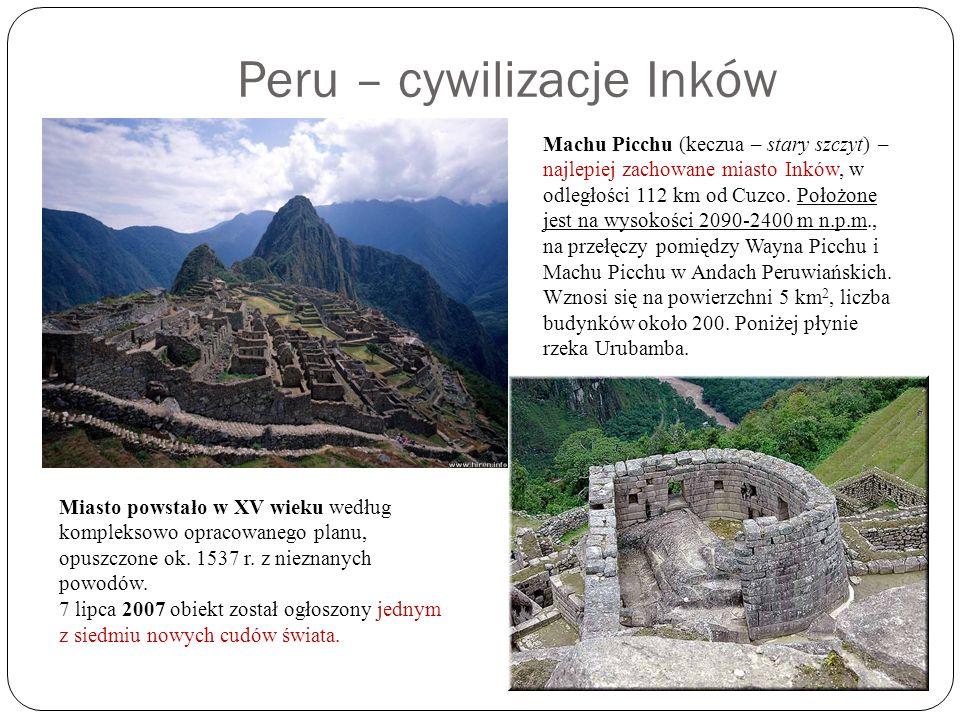 Peru – cywilizacje Inków Machu Picchu (keczua – stary szczyt) – najlepiej zachowane miasto Inków, w odległości 112 km od Cuzco. Położone jest na wysok