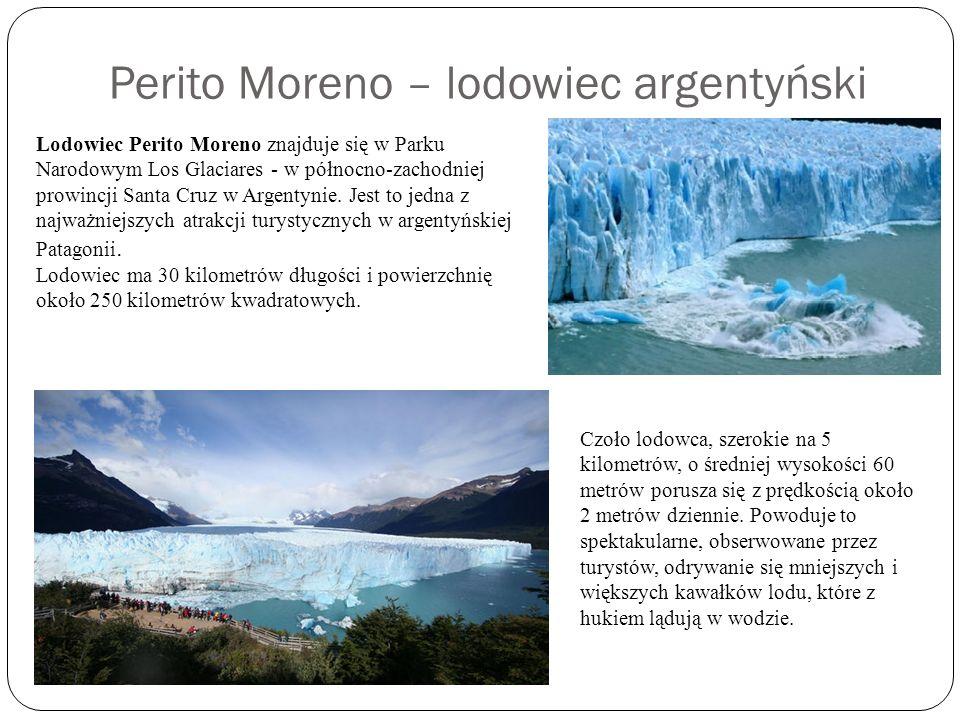 Perito Moreno – lodowiec argentyński Lodowiec Perito Moreno znajduje się w Parku Narodowym Los Glaciares - w północno-zachodniej prowincji Santa Cruz