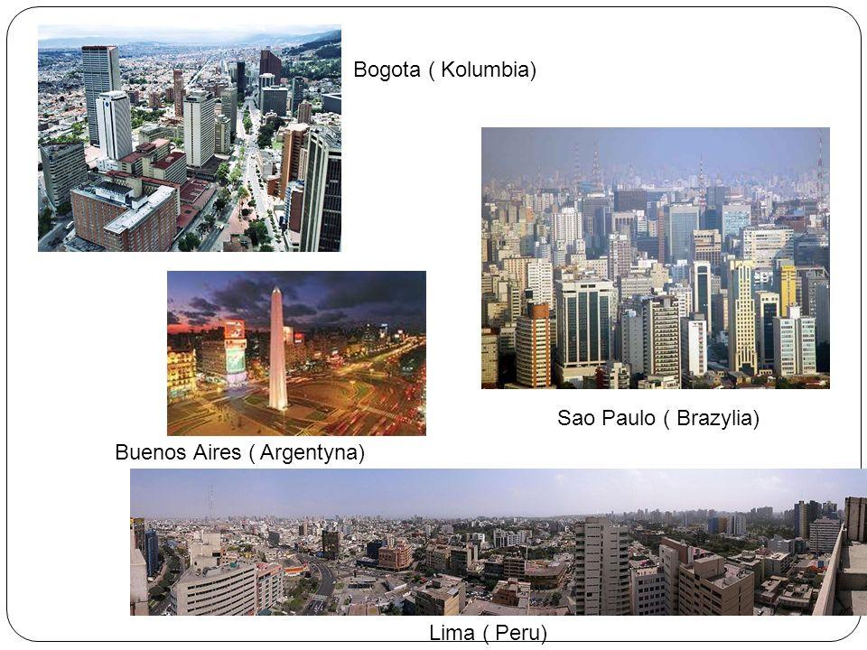 Lima ( Peru) Sao Paulo ( Brazylia) Buenos Aires ( Argentyna) Bogota ( Kolumbia)